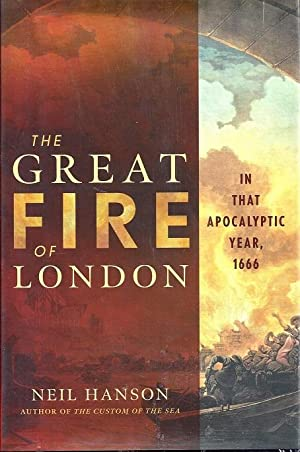 The Great Fire of London: In That Apocalyptic Year 1666: Hanson, Neil