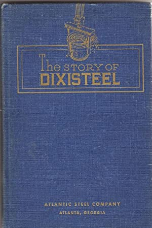 The Story of Dixisteel: The First Fifty Years, 1901 to 1951: Stone, Charles F., With Furhman, Lee
