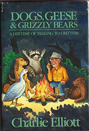 Dogs, Geese & Bears: A Lifetime of Talking to Critters: Elliott, Charlie