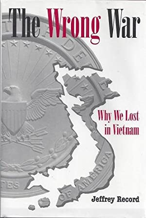The Wrong War: Why We Lost in Vietnam