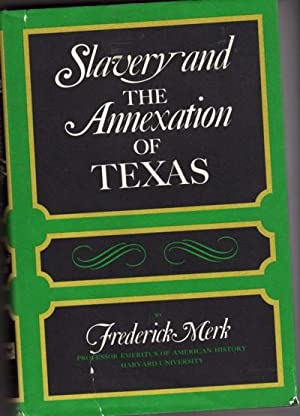 Slavery and the Annexation of Texas: Merk, Frederick With Merk, Lois Bannister