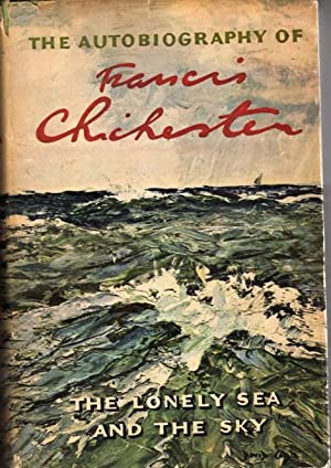 The Lonely Sea and the Sky: The Autobiography of Francis Chichester: Chichester, Francis