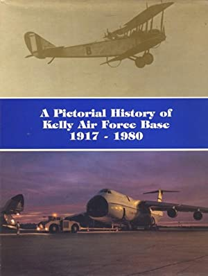 A Pictorial History of Kelly Air Force Base, 1917-1980