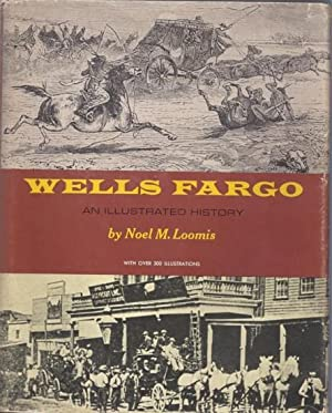 Wells Fargo: An Illustrated History: Loomis, Noel M.