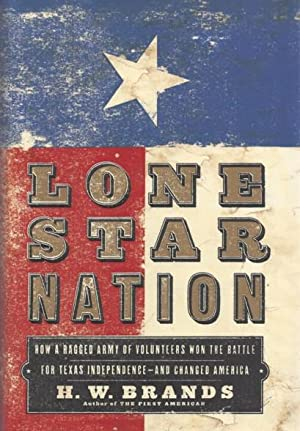 Lone Star Nation: How a Ragged Army: Brands, H. W.