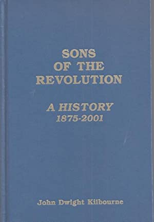 Sons of the Revolution: A History, 1875-2001: Kilbourne, John Dwight