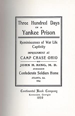 Three Hundred Days in a Yankee Prison: Reminiscenses of War Life Captivity Imprisonment at Camp ...