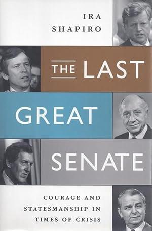 The Last Great Senate: Courage and Statesmanship in Times of Crisis: Shapiro, Ira