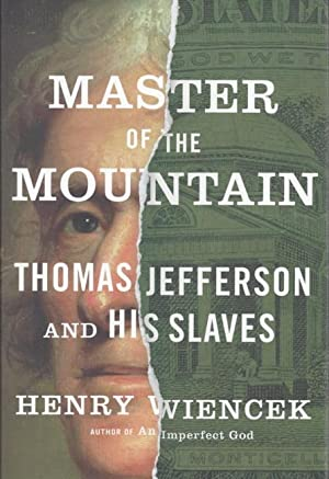 Master of the Mountain: Thomas Jefferson and His Slaves: Wiencek, Henry