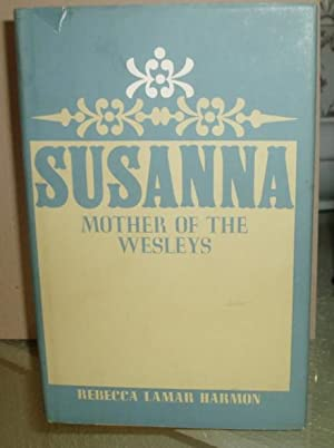 Susanna: Mother of the Wesleys: Harmon, Rebecca Lamar