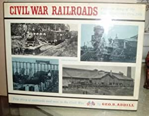 Civil War Railroads: Pictorial Story of the Iron Horse, 1861 Thru 1865