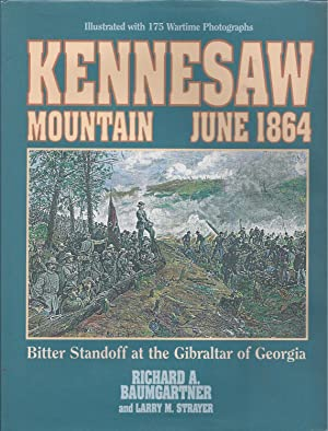Kennesaw Mountain June 1864: Bitter Standoff at the Gibraltar of Georgia