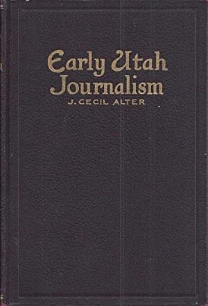 Early Utah Journalism: A Half Century of Forensic Warfare, Waged By the West's Most Militant Press