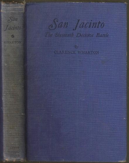 San Jacinto, The Sixteenth Decisive Battle Wharton, Clarence Ray (1873-1941) Very Good Hardcover