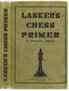 Lasker's Chess Primer: An Elementary Text Book: Lasker, Emanuel (1868-1941)
