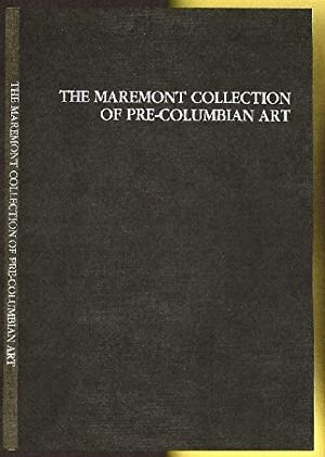 The Maremont Collection of Pre-Columbian Art: Ekholm, Gordon Frederick