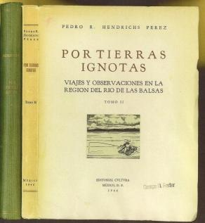Por Tierras Ignotas. Viajes y Observaciones en la Region del Rio de las Balsas: Hendrichs Perez, ...