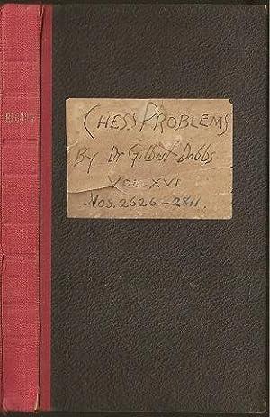 Chess Problems Volume XVI (Numbers 2626-2811) Original Workbook: Dobbs, Gilbert S (1867-1941)