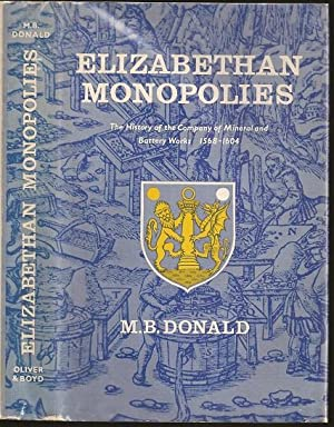 Elizabethan Monopolies: The History of the Company: Donald, M B