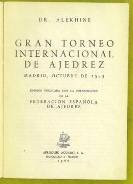 Gran Torneo Internacional de Ajedrez Madrid, Octobre 1943: Alekhine, Alexander Alexandrovich (1892-...