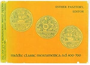 Middle Classic Mesoamerican: A.D. 400-700: Pasztory, Esther (editor)