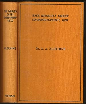 The World's Chess Championship, 1937: Official Account: Alexander Alexandrovich Alekhine
