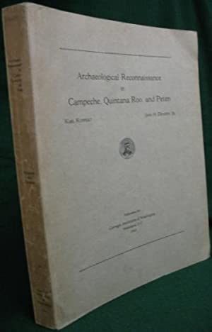Archaeological Reconnaissance in Campeche, Quintana Roo and: Ruppert, Karl (1895-1960)