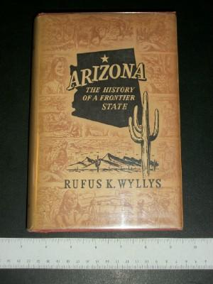 Arizona: the History of a Frontier State: Rufus K. Wyllys