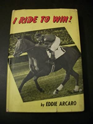 I Ride to Win?: Arcaro, Eddie; O'Hara, Jack (as Told to)