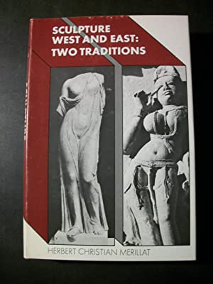 Sculpture, West and East: Two Traditions: Merillat, Herbert Christian