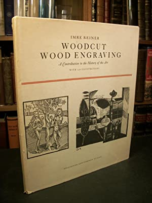 Woodcut / Wood Engraving: A Contribution to the History of the Art: Reiner, Imre