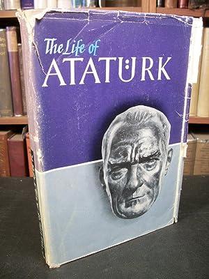The Life of Ataturk, Founder of the Turkish Republic: Kemal, Gazi Mustafa