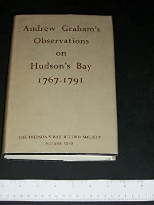 Andrew Graham's Observations on Hudson's Bay 1767-1791: Glyndwr, Williams (editor)