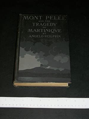 Mont Pelee and the Tragedy of Martinique: Heilprin, Angelo