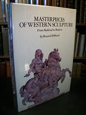 Masterpieces of Western Sculpture: From Medieval to: Hibbard, Howard