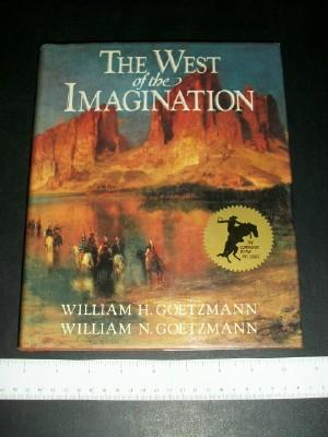 The West of the Imagination: Goetzmann, William H.;