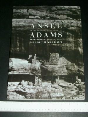 Ansel Adams: The Spirit of Wild Places: Adams, Ansel; Nash,