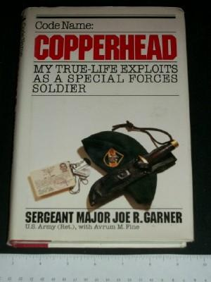 Code Name: Copperhead, My True-Life Exploits As: Garner, Joe R.;