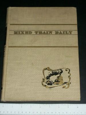 Mixed Train Daily: A Book of Short-Line Railroads: Beebe, Lucius