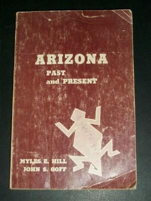 Arizona Past and Present: Hill, Myles E.;