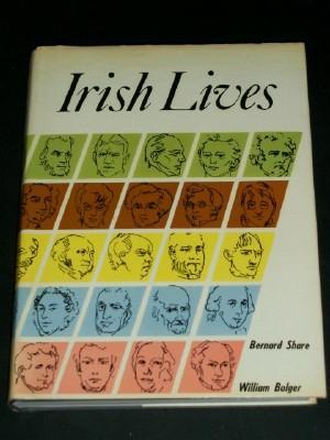 Irish Lives: Biographies of Fifty Famous Irish: Share, Bernard; Bolger,