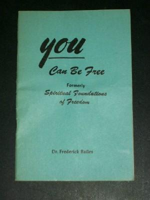 You Can be Free (Formerly Spiritual Foundations of Freedom: Bailes, Dr. Frederick