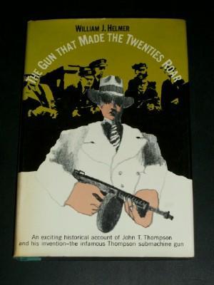 The Gun That Made the Twenties Roar: Helmer, William J.
