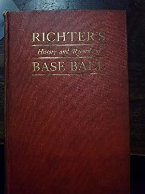 Richter's History and Records of Base Ball (Baseball) The American Nation's Chief Sport