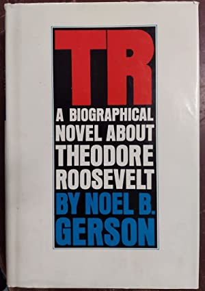 TR : A Biographical Novel About Theodore Roosevelt