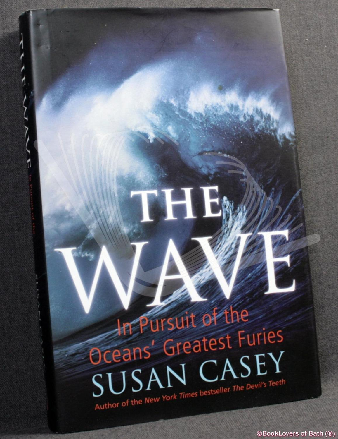 The Wave: in Pursuit of the Oceans' Greatest Furies: Susan Casey