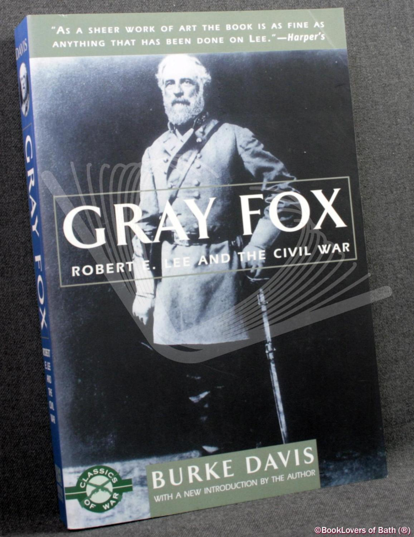 Gray Fox: Robert E. Lee and the Civil War - Burke Davis