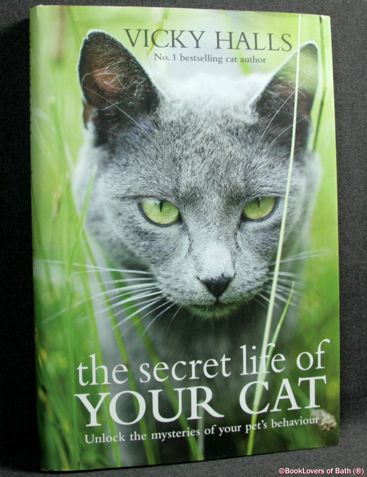 The Secret Life of Your Cat: Unlock the Mysteries of Your Cat's Behaviour - Vicky Halls