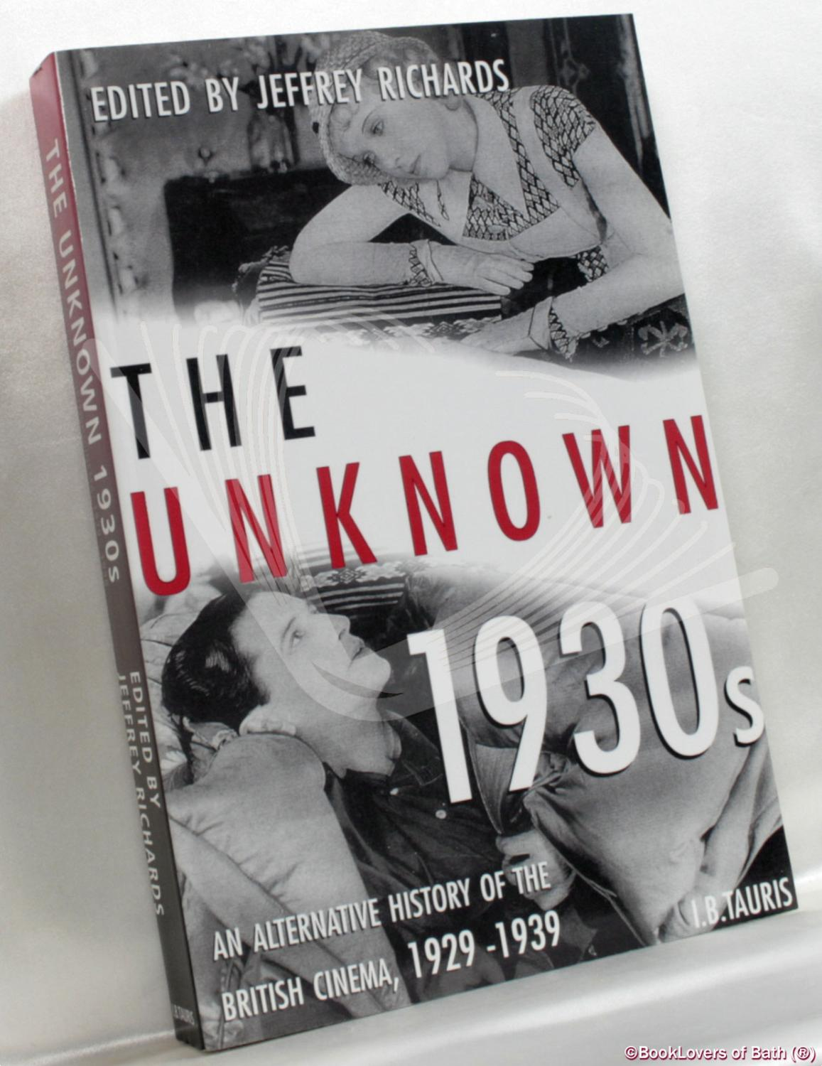 The Unknown 1930s: An Alternative History of: Edited by Jeffrey