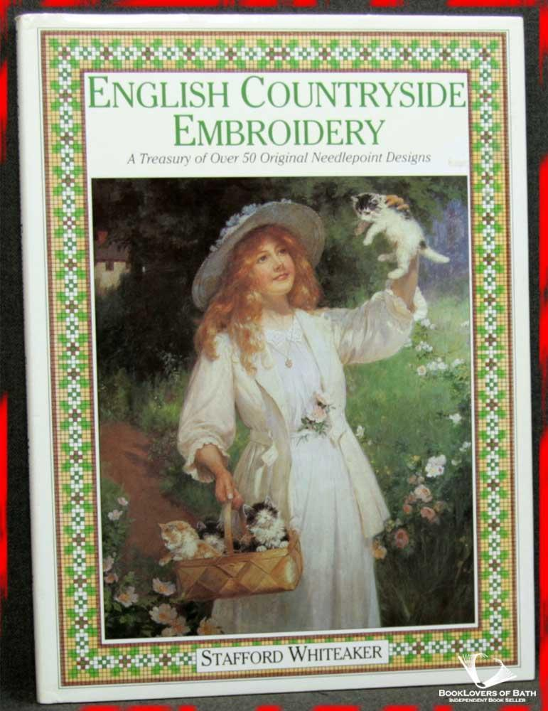 English Countryside Embroidery: A Treasury of Over 50 Original Needlepoint Designs: Stafford ...